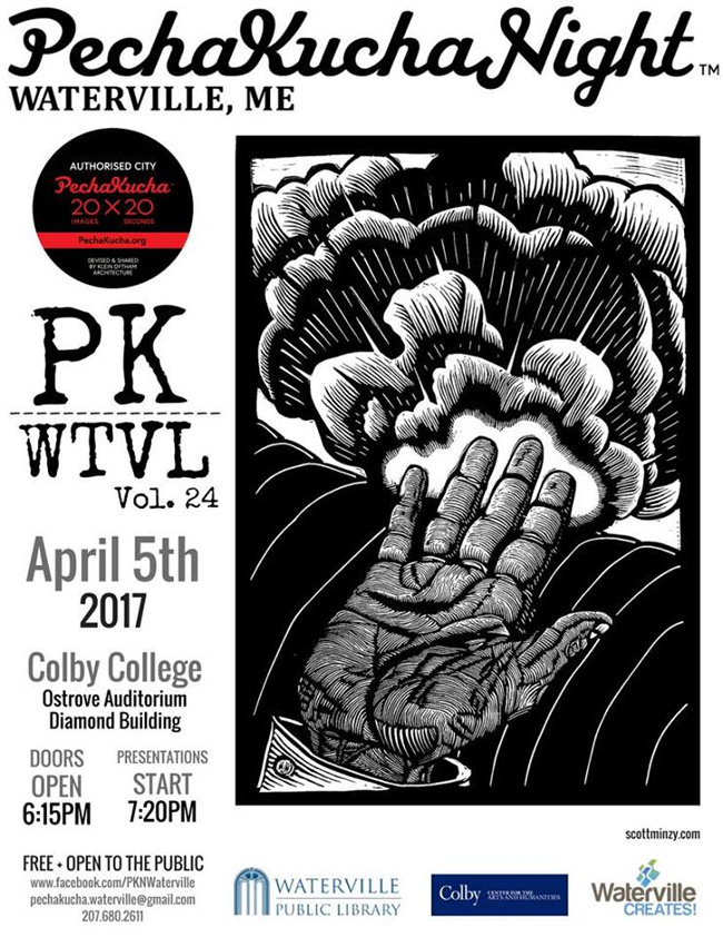 PechaKucha Night Waterville volume 24 will be held on Wednesday, April 5, 2017 in Ostrove Auditorium, Diamond Building, Colby College. A reception with a cash bar and light refreshments will take place from 6:16p-7:15p. Presentations will begin at 7:20p. This event is free and open to the public.