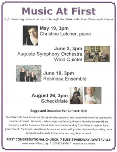 A fundraising concert series to benefit the Waterville Area Essentials Closet. May 19, 3pm - Christine Letcher; June 3, 3pm - Augusta Symphony Orchestra Quintet; June 10, 3pm - Resinosa Ensemble; August 26, 3pm - ScheckMate